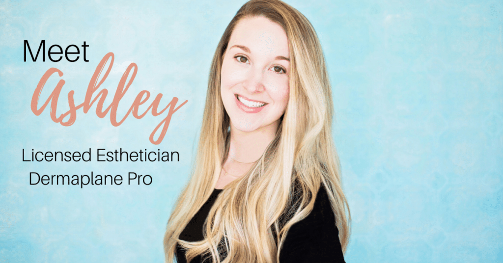 Meet Ashley - Licensed Esthetician Dermaplane Pro